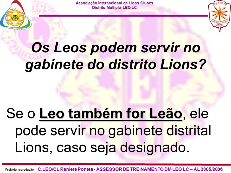 Associação Internacional de Lions Clubes Distrito Múltiplo LEO LC Proibido reprodução C.LEO/CL Raniere Pontes - ASSESSOR DE TREINAMENTO DM LEO LC – AL 2005/2006 O que são os distritos Leo.