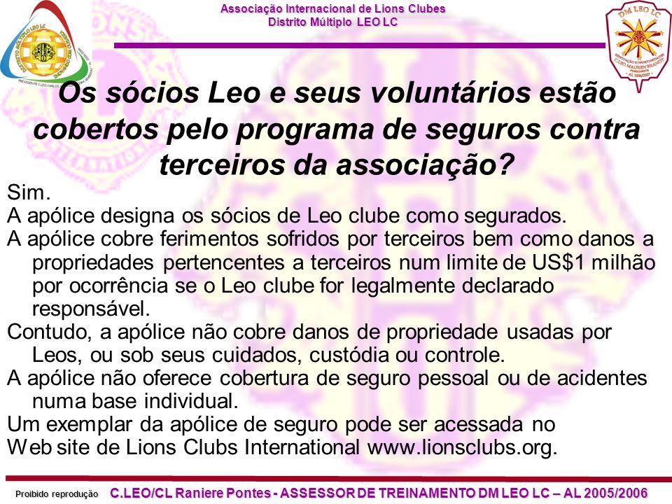Associação Internacional de Lions Clubes Distrito Múltiplo LEO LC Proibido reprodução C.LEO/CL Raniere Pontes - ASSESSOR DE TREINAMENTO DM LEO LC – AL 2005/2006 Pode o emblema Leo figurar em artigos vendidos ao público ou a outros Leões.