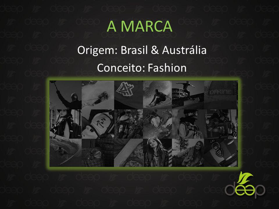 A MARCA Origem: Brasil & Austrália Conceito: Fashion