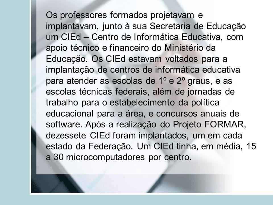Os professores formados projetavam e implantavam, junto à sua Secretaria de Educação um CIEd – Centro de Informática Educativa, com apoio técnico e fi