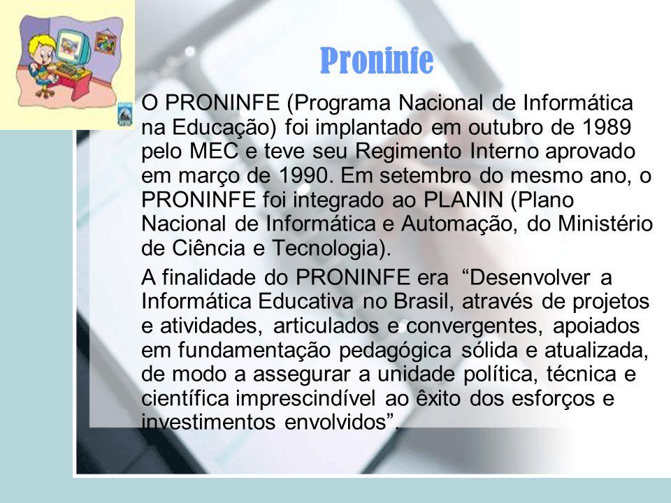 Proninfe O PRONINFE (Programa Nacional de Informática na Educação) foi implantado em outubro de 1989 pelo MEC e teve seu Regimento Interno aprovado em