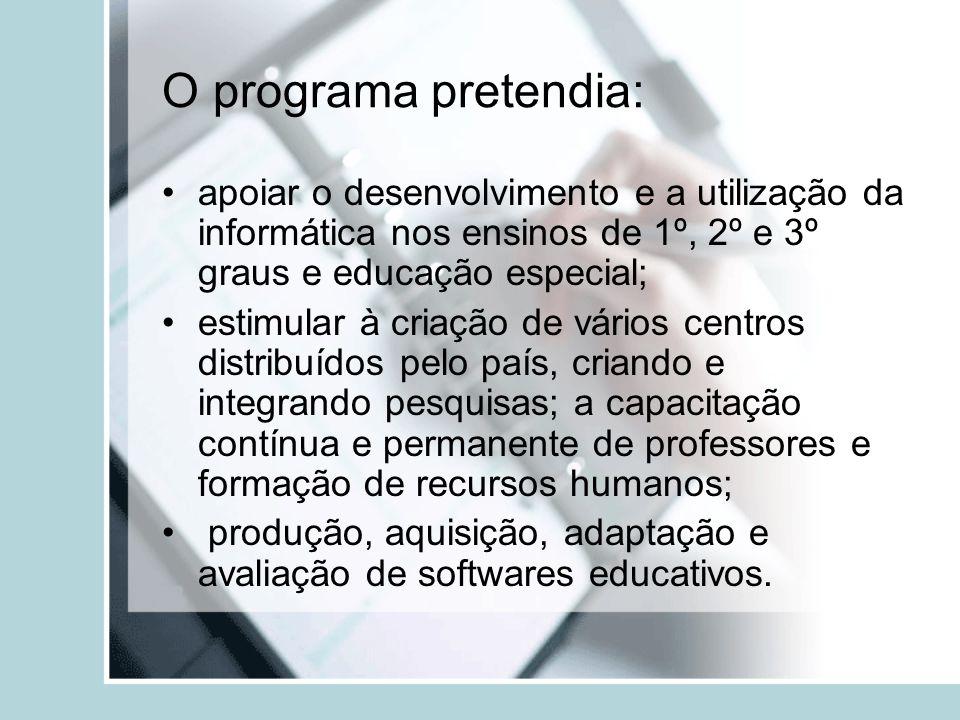 O programa pretendia: apoiar o desenvolvimento e a utilização da informática nos ensinos de 1º, 2º e 3º graus e educação especial; estimular à criação