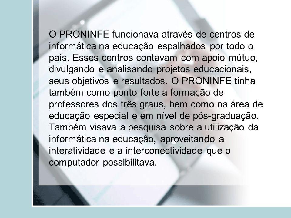 O PRONINFE funcionava através de centros de informática na educação espalhados por todo o país. Esses centros contavam com apoio mútuo, divulgando e a