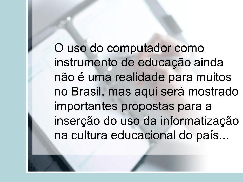 O uso do computador como instrumento de educação ainda não é uma realidade para muitos no Brasil, mas aqui será mostrado importantes propostas para a