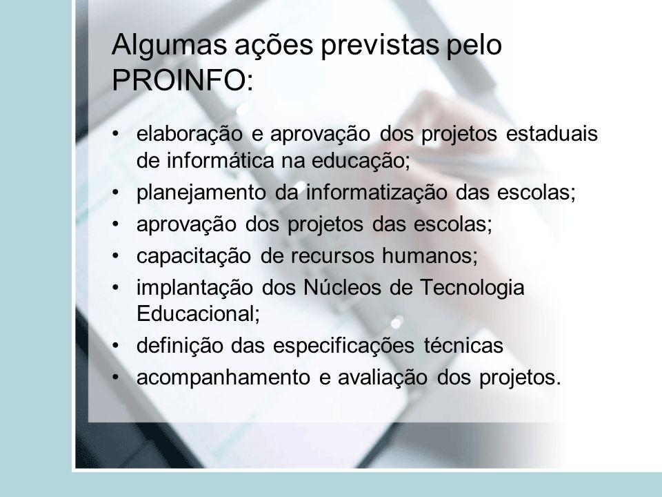Algumas ações previstas pelo PROINFO: elaboração e aprovação dos projetos estaduais de informática na educação; planejamento da informatização das esc