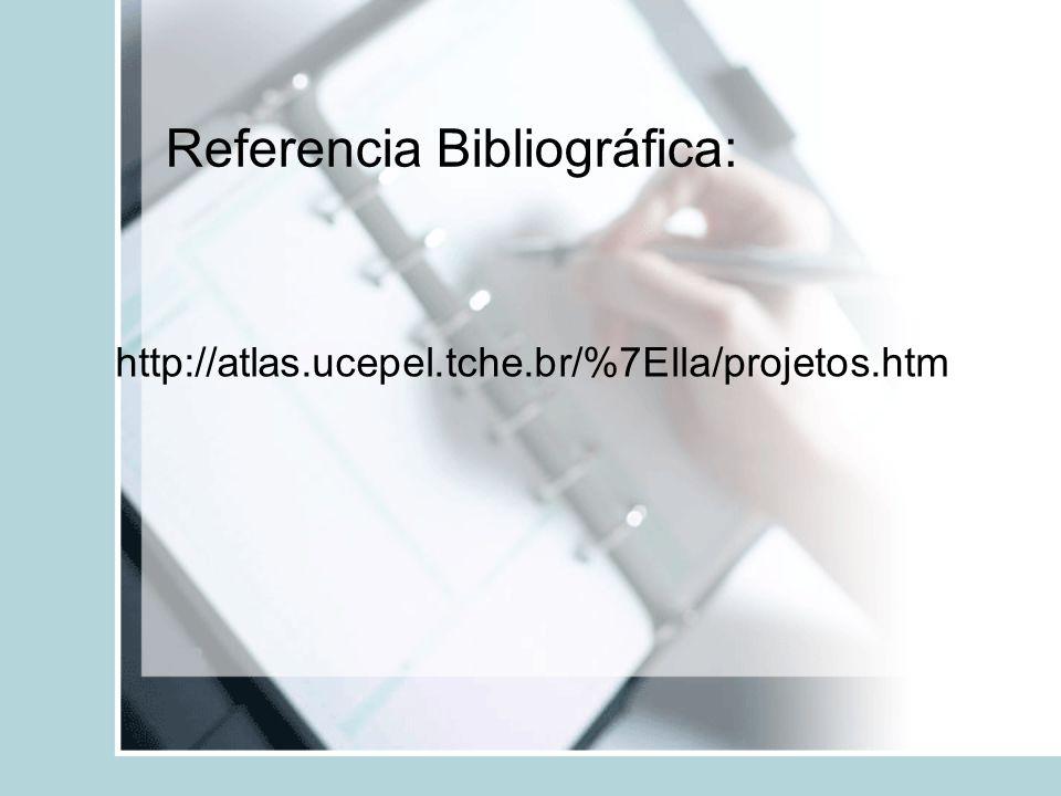 Referencia Bibliográfica: http://atlas.ucepel.tche.br/%7Ella/projetos.htm