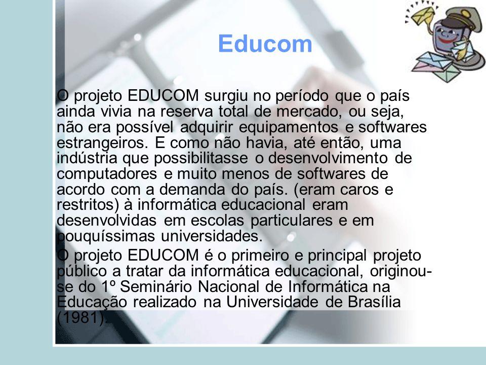 Educom O projeto EDUCOM surgiu no período que o país ainda vivia na reserva total de mercado, ou seja, não era possível adquirir equipamentos e softwa