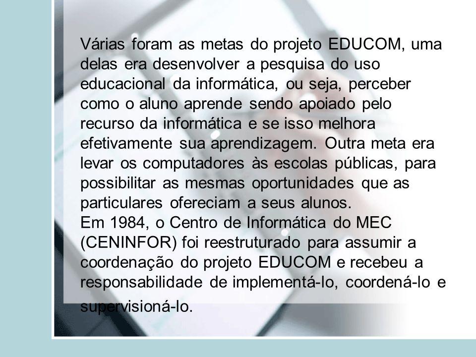 Várias foram as metas do projeto EDUCOM, uma delas era desenvolver a pesquisa do uso educacional da informática, ou seja, perceber como o aluno aprend