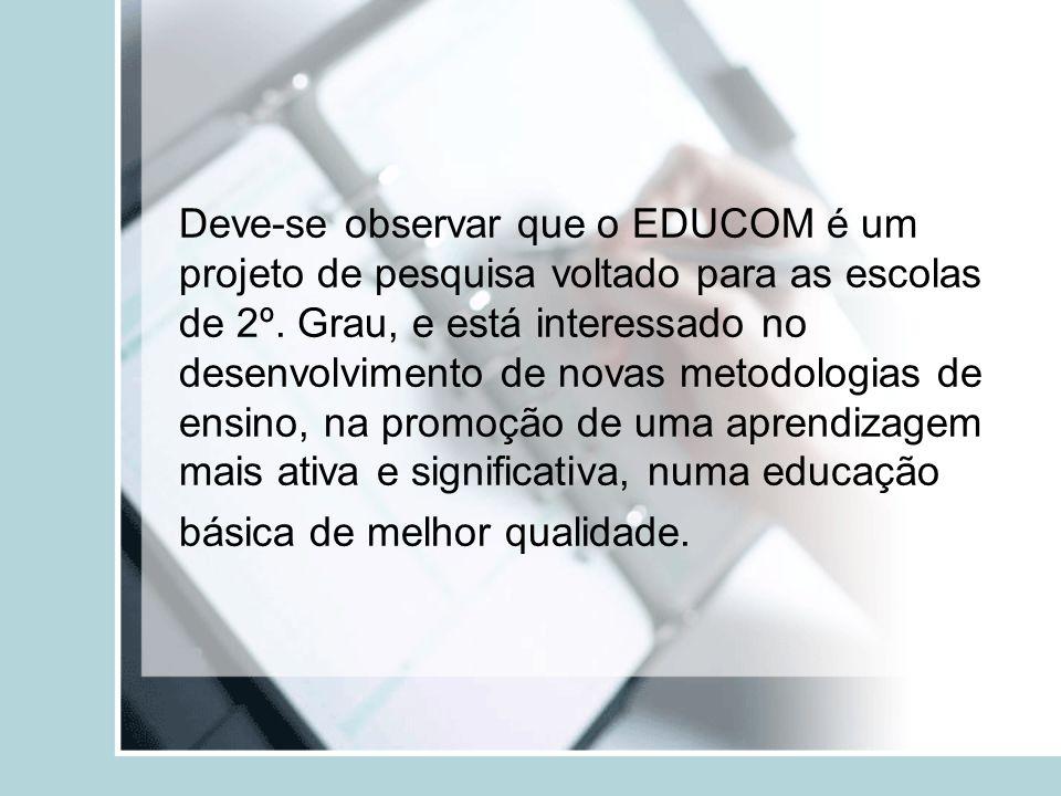 Deve-se observar que o EDUCOM é um projeto de pesquisa voltado para as escolas de 2º. Grau, e está interessado no desenvolvimento de novas metodologia
