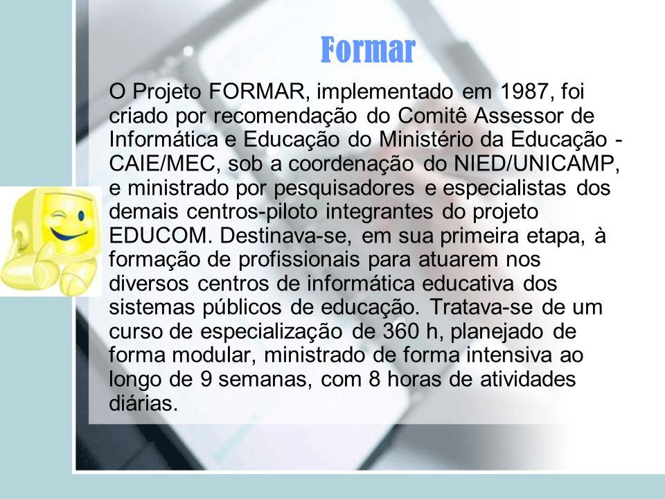 Formar O Projeto FORMAR, implementado em 1987, foi criado por recomendação do Comitê Assessor de Informática e Educação do Ministério da Educação - CA