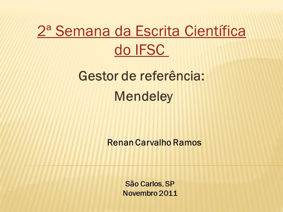 Gestor de referência: Mendeley Renan Carvalho Ramos São Carlos, SP Novembro 2011 2ª Semana da Escrita Científica do IFSC