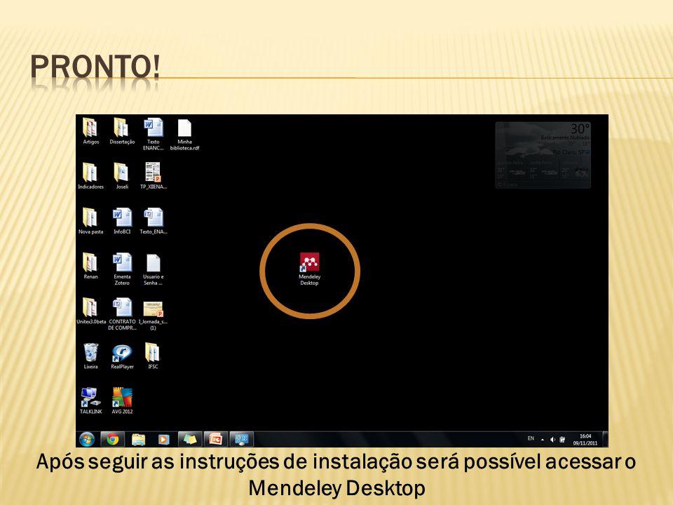 Após seguir as instruções de instalação será possível acessar o Mendeley Desktop