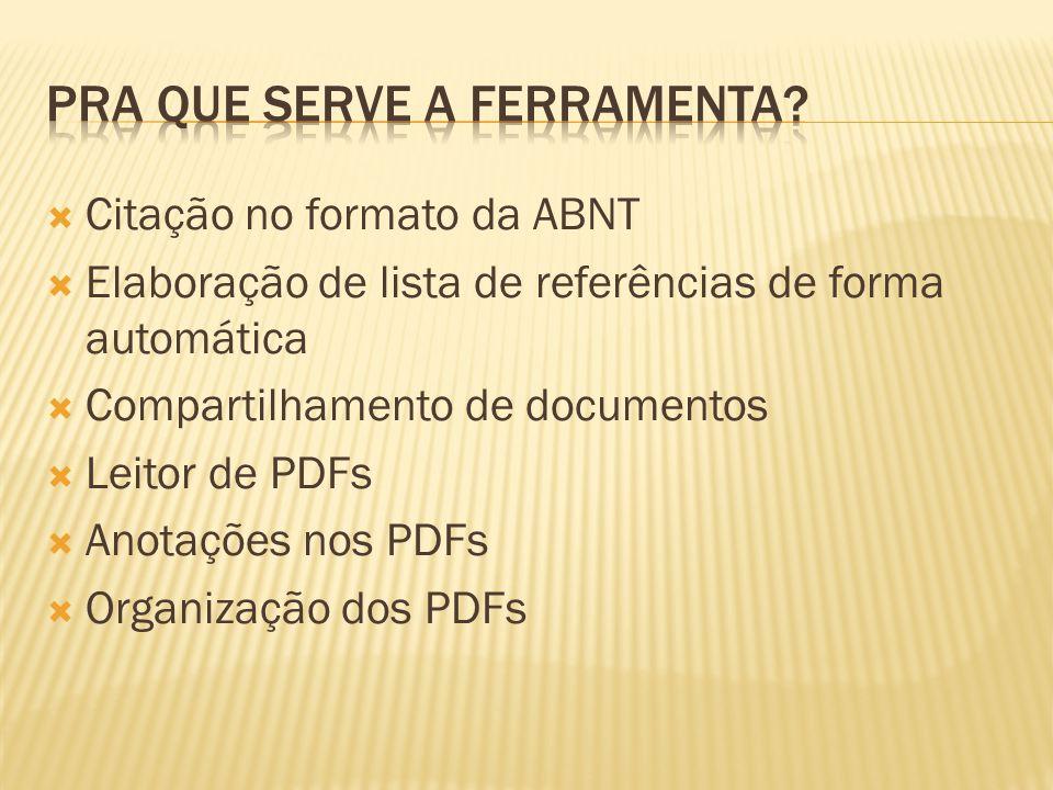 Citação no formato da ABNT Elaboração de lista de referências de forma automática Compartilhamento de documentos Leitor de PDFs Anotações nos PDFs Organização dos PDFs