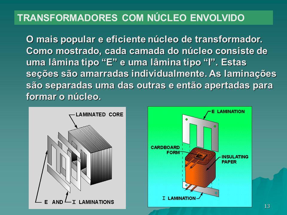 13 TRANSFORMADORES COM NÚCLEO ENVOLVIDO O mais popular e eficiente núcleo de transformador. Como mostrado, cada camada do núcleo consiste de uma lâmin