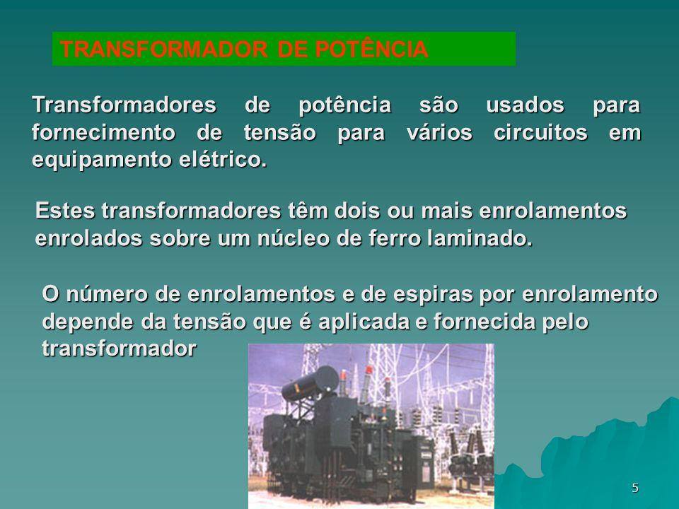 5 TRANSFORMADOR DE POTÊNCIA Transformadores de potência são usados para fornecimento de tensão para vários circuitos em equipamento elétrico. Estes tr