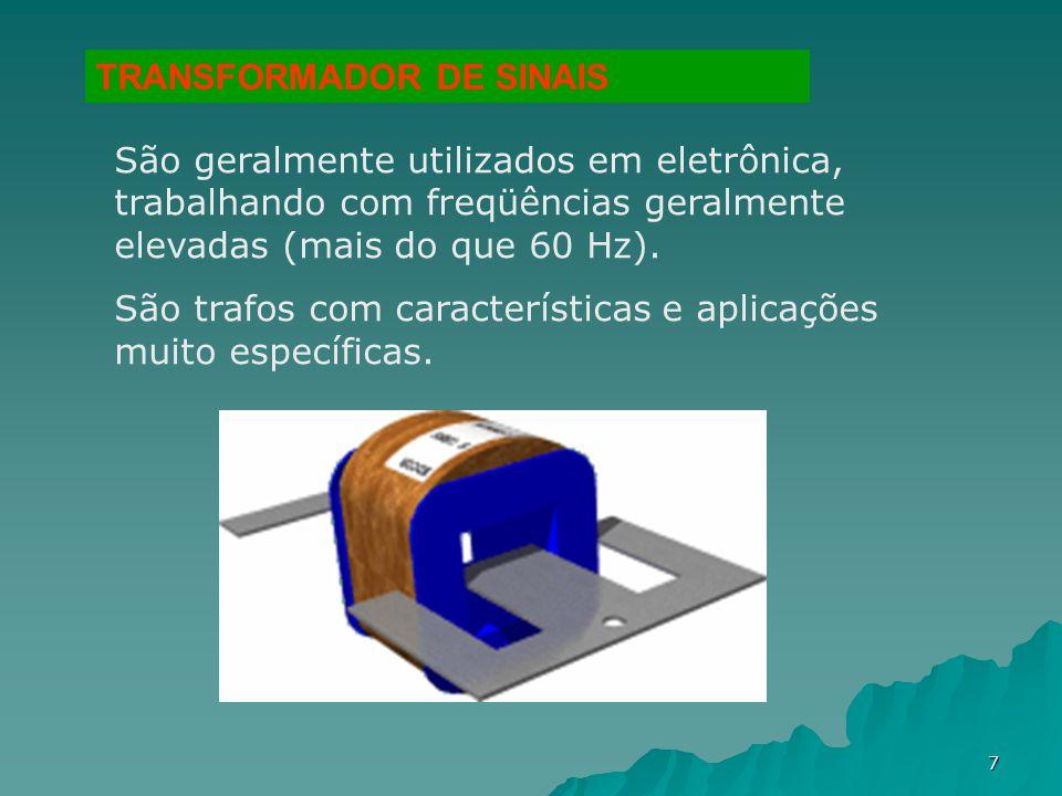 7 São geralmente utilizados em eletrônica, trabalhando com freqüências geralmente elevadas (mais do que 60 Hz). São trafos com características e aplic