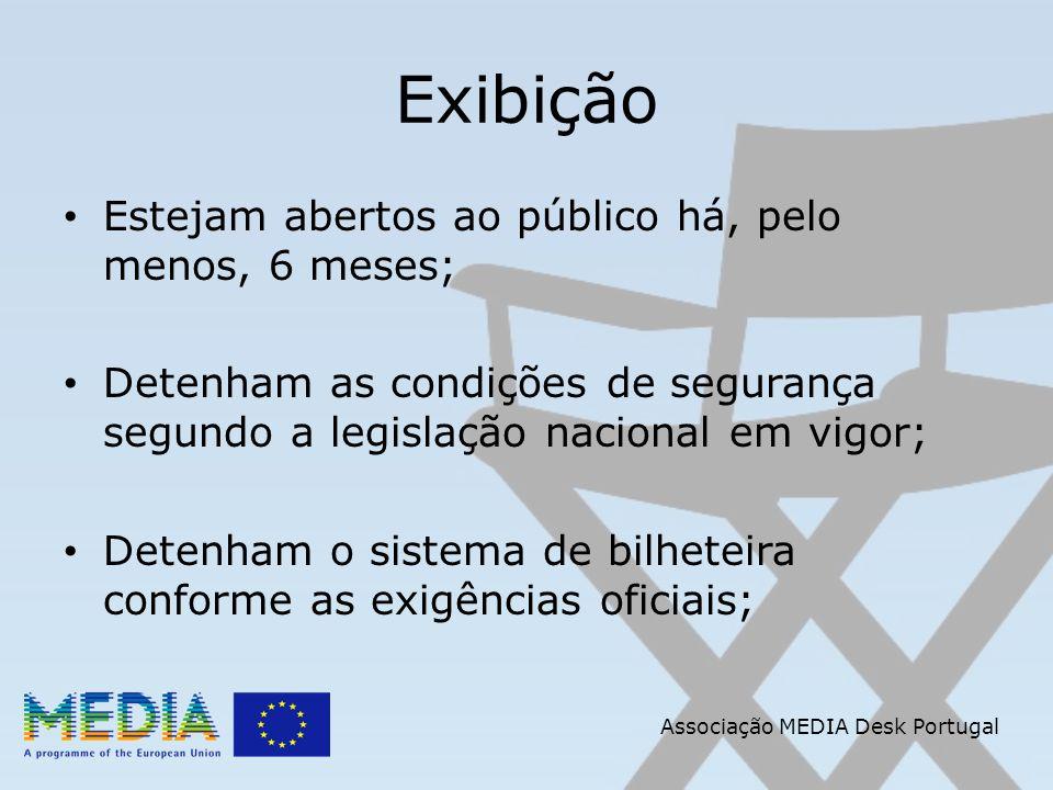 Associação MEDIA Desk Portugal Exibição Estejam abertos ao público há, pelo menos, 6 meses; Detenham as condições de segurança segundo a legislação nacional em vigor; Detenham o sistema de bilheteira conforme as exigências oficiais;