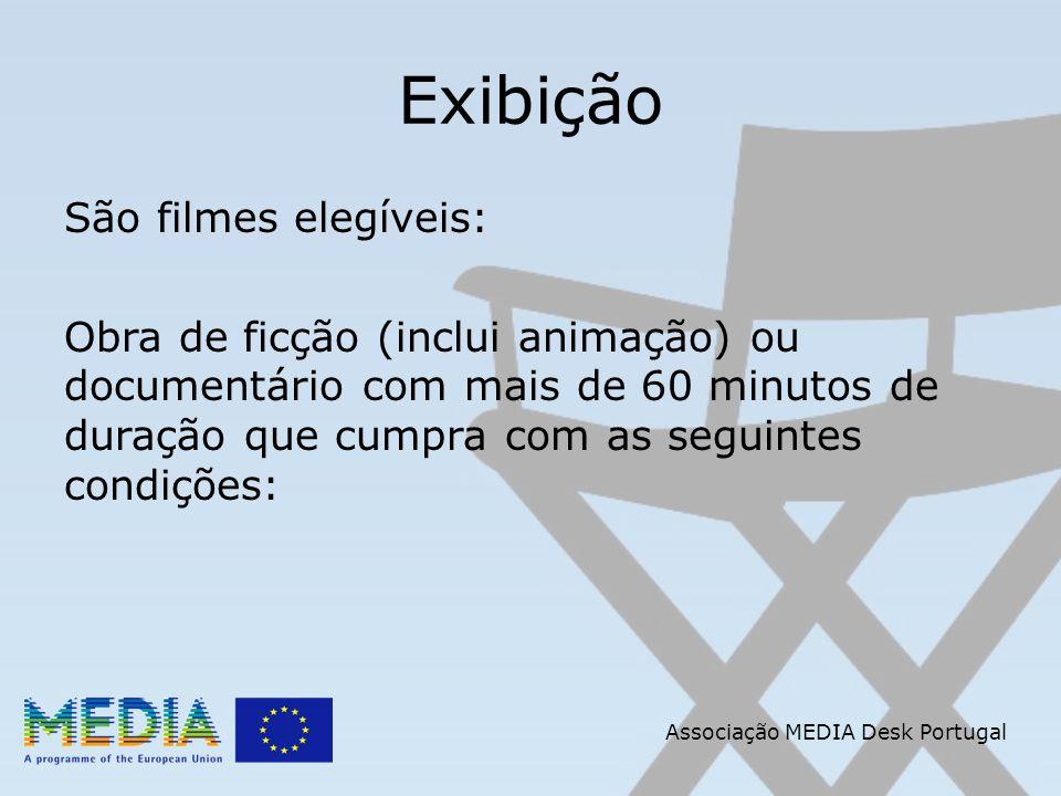 Associação MEDIA Desk Portugal Exibição São filmes elegíveis: Obra de ficção (inclui animação) ou documentário com mais de 60 minutos de duração que cumpra com as seguintes condições: