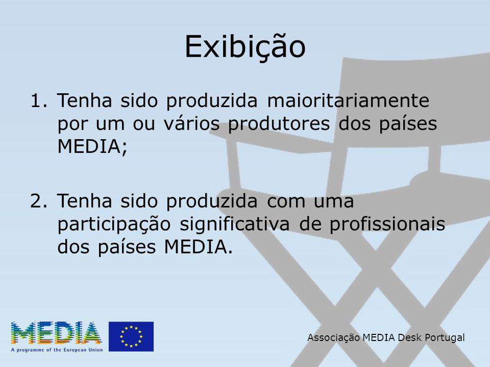 Associação MEDIA Desk Portugal Exibição 1.Tenha sido produzida maioritariamente por um ou vários produtores dos países MEDIA; 2.Tenha sido produzida com uma participação significativa de profissionais dos países MEDIA.