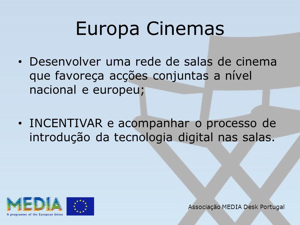 Associação MEDIA Desk Portugal Europa Cinemas Desenvolver uma rede de salas de cinema que favoreça acções conjuntas a nível nacional e europeu; INCENT
