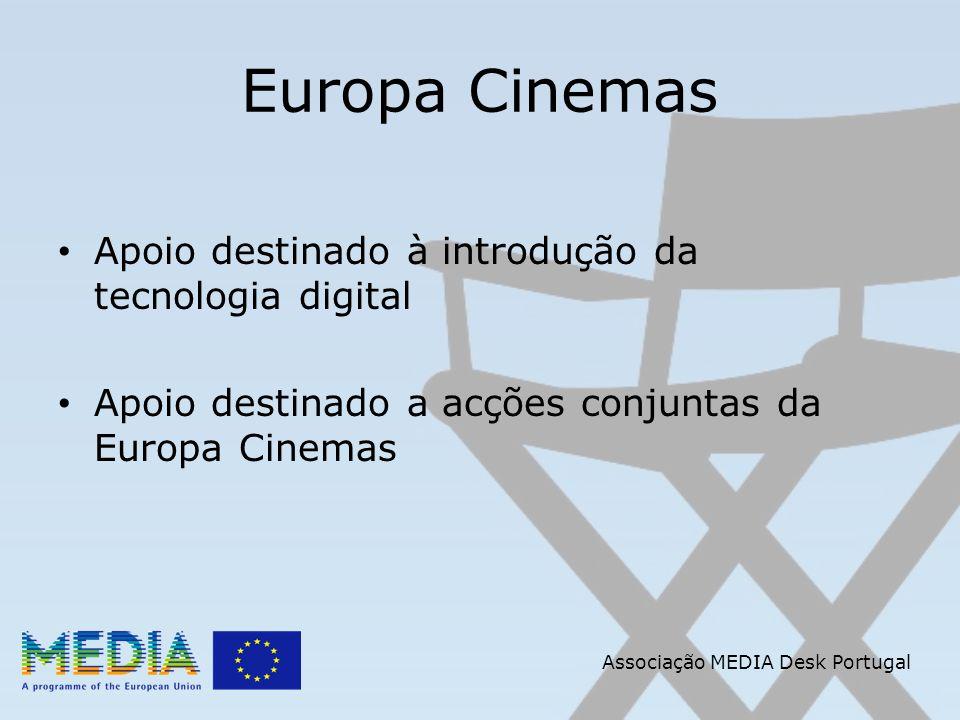 Associação MEDIA Desk Portugal Europa Cinemas Apoio destinado à introdução da tecnologia digital Apoio destinado a acções conjuntas da Europa Cinemas