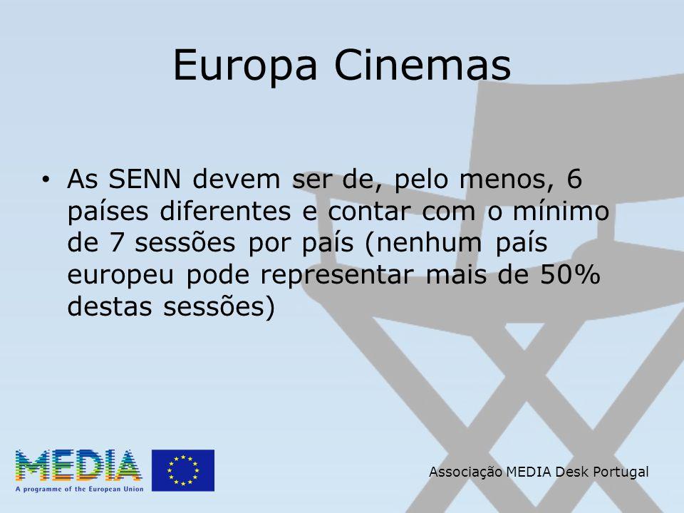 Associação MEDIA Desk Portugal Europa Cinemas As SENN devem ser de, pelo menos, 6 países diferentes e contar com o mínimo de 7 sessões por país (nenhum país europeu pode representar mais de 50% destas sessões)