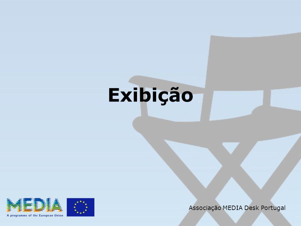 Associação MEDIA Desk Portugal Exibição Objectivos: FAVORECER a exploração de filmes europeus não nacionais nos mercados europeu e internacional; INCENTIVAR medidas de exportação e distribuição em salas de cinema;