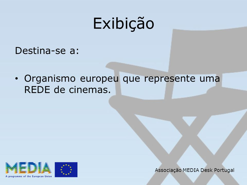 Associação MEDIA Desk Portugal Exibição Podem ser membros da REDE, os cinemas que: Apresentem estreias de filmes; Estreias de filmes europeus (máximo 12 meses após estreia no país de origem);
