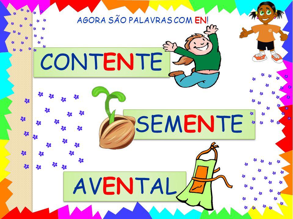 AGORA SÃO PALAVRAS COM EN! CONTENTE SEMENTE AVENTAL