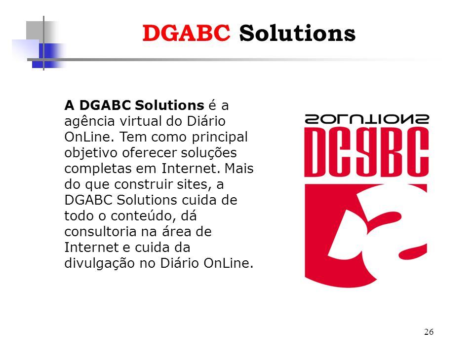 26 DGABC Solutions A DGABC Solutions é a agência virtual do Diário OnLine. Tem como principal objetivo oferecer soluções completas em Internet. Mais d