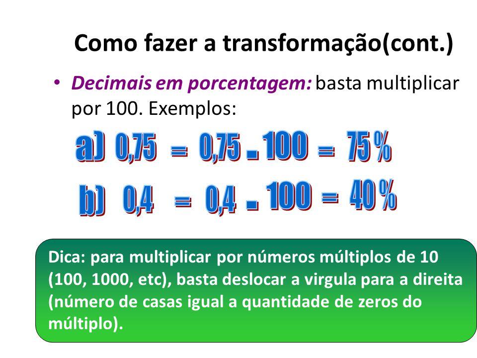 Como fazer a transformação? Frações em decimais: basta dividir o numerador pelo denominador. OBS.: se o resultado for uma dízima periódica (divisão qu