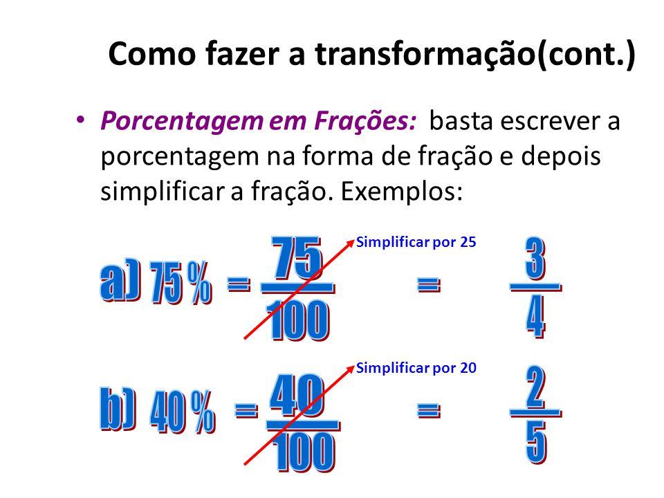 Como fazer a transformação(cont.) Decimais em porcentagem: basta multiplicar por 100. Exemplos: Dica: para multiplicar por números múltiplos de 10 (10
