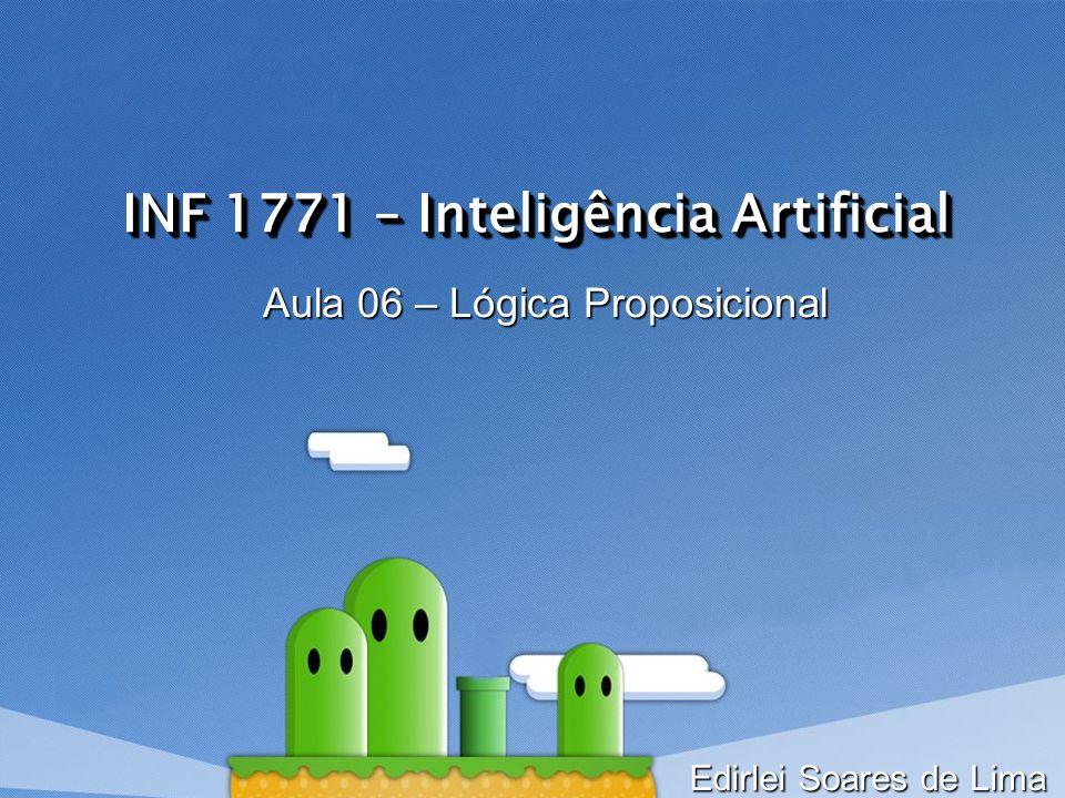 INF 1771 – Inteligência Artificial Aula 06 – Lógica Proposicional Edirlei Soares de Lima