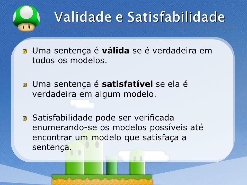 LOGO Validade e Satisfabilidade Uma sentença é válida se é verdadeira em todos os modelos.
