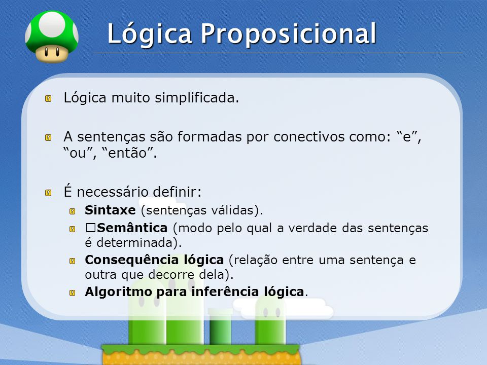 LOGO Lógica Proposicional Lógica muito simplificada.