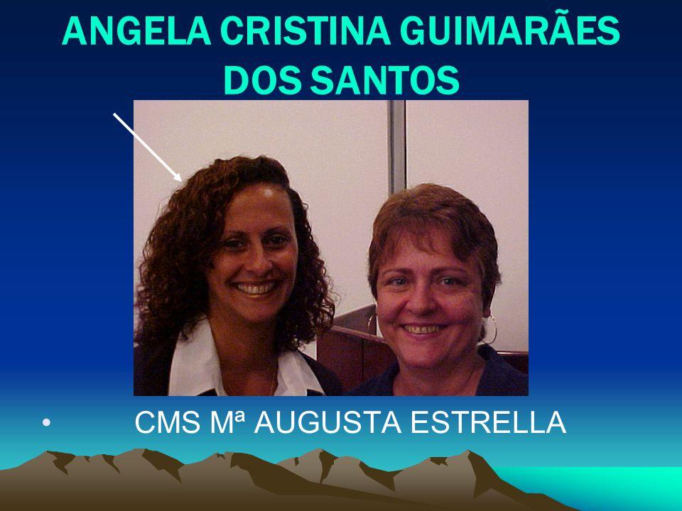 ANGELA CRISTINA GUIMARÃES DOS SANTOS CMS Mª AUGUSTA ESTRELLA