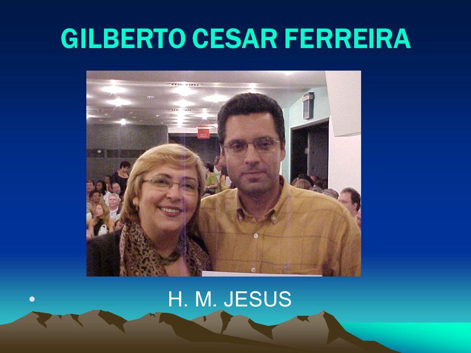 GILBERTO CESAR FERREIRA H. M. JESUS