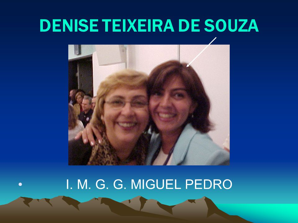 DENISE TEIXEIRA DE SOUZA I. M. G. G. MIGUEL PEDRO