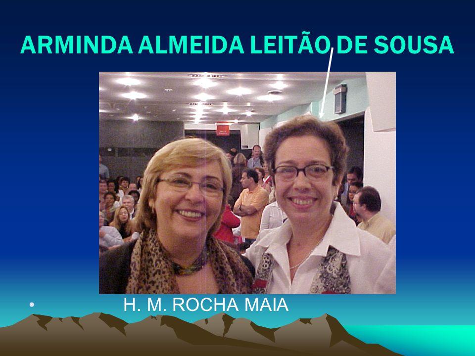 ARMINDA ALMEIDA LEITÃO DE SOUSA H. M. ROCHA MAIA