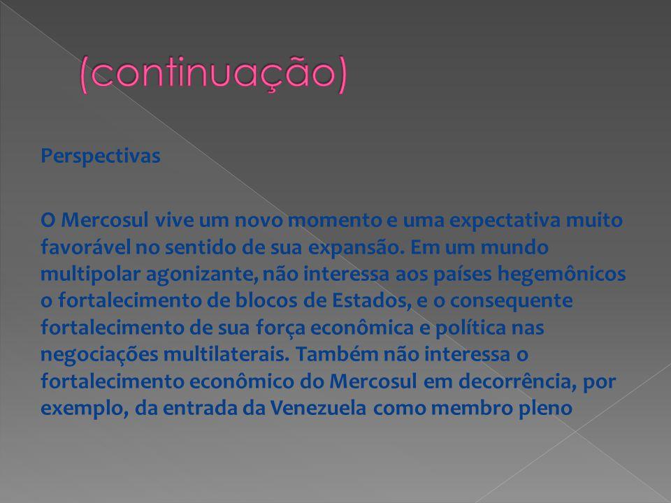 Perspectivas O Mercosul vive um novo momento e uma expectativa muito favorável no sentido de sua expansão. Em um mundo multipolar agonizante, não inte