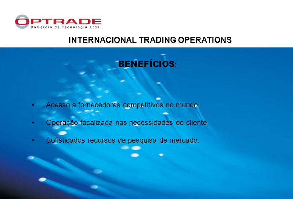 Acesso a fornecedores competitivos no mundo.Operação focalizada nas necessidades do cliente.