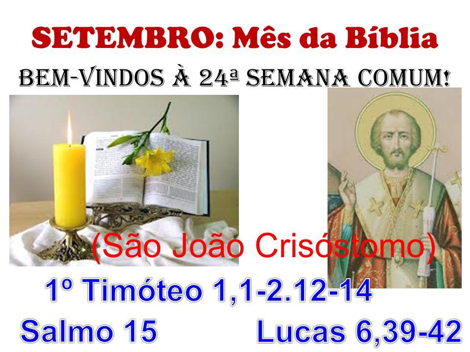 SETEMBRO: Mês da Bíblia BeM-VINDOS À 24ª SEMANA COMUM! (São João Crisóstomo)