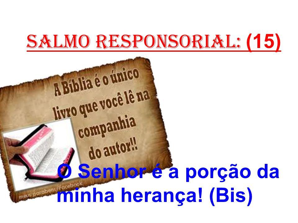 salmo responsorial: (15) O Senhor é a porção da minha herança! (Bis)