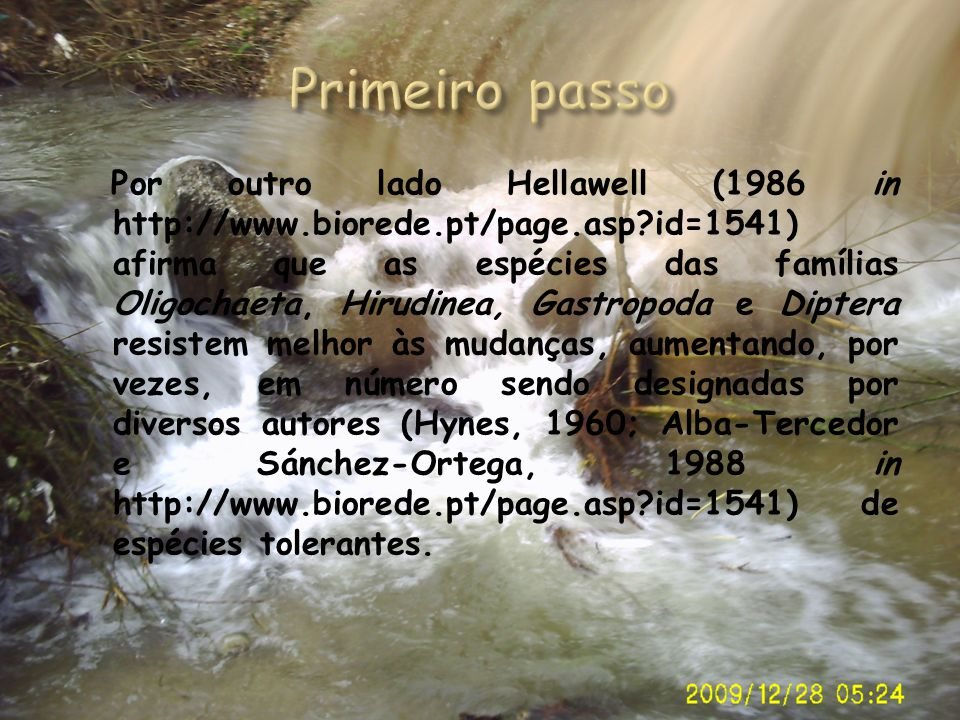 Por outro lado Hellawell (1986 in http://www.biorede.pt/page.asp?id=1541) afirma que as espécies das famílias Oligochaeta, Hirudinea, Gastropoda e Dip