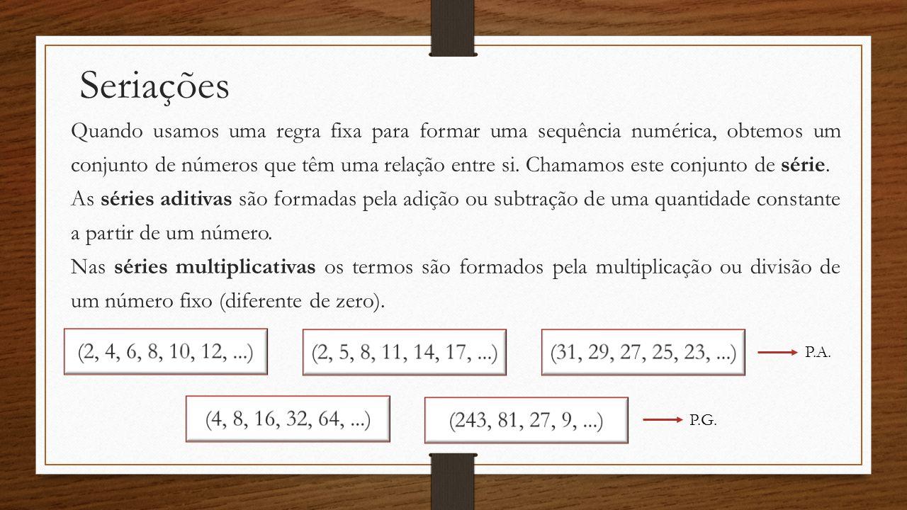 Seriações Quando usamos uma regra fixa para formar uma sequência numérica, obtemos um conjunto de números que têm uma relação entre si. Chamamos este