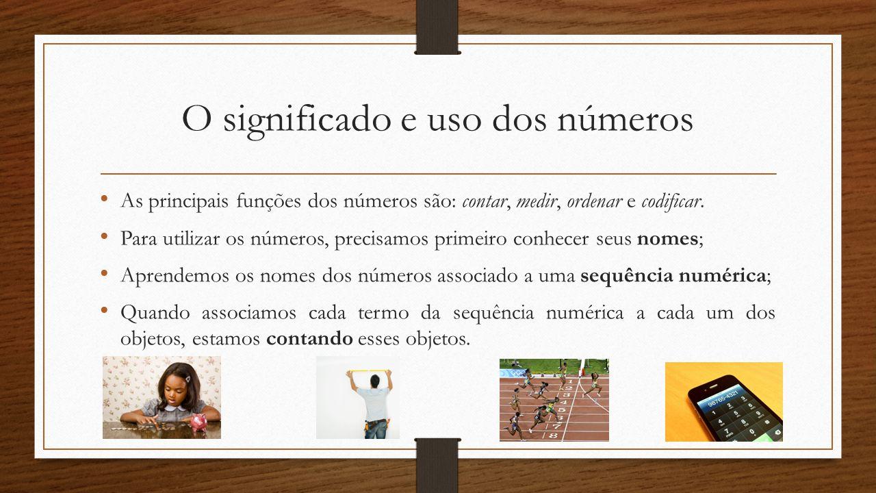 O significado e uso dos números As principais funções dos números são: contar, medir, ordenar e codificar. Para utilizar os números, precisamos primei