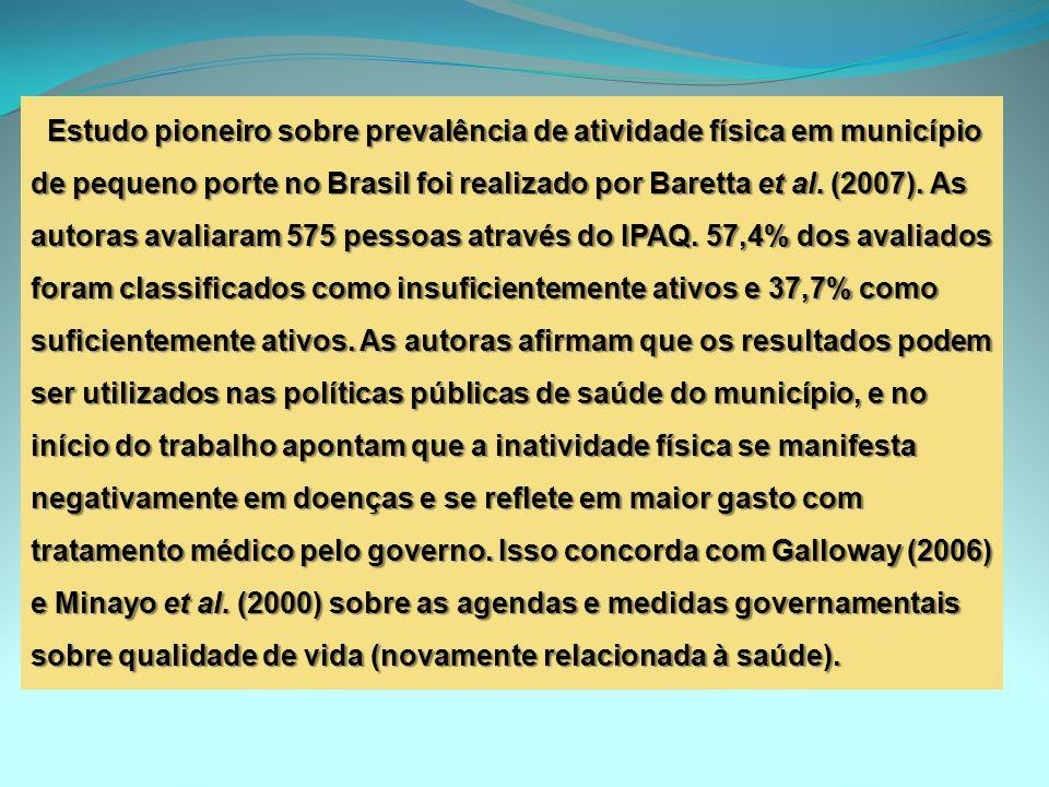 Estudo pioneiro sobre prevalência de atividade física em município de pequeno porte no Brasil foi realizado por Baretta et al. (2007). As autoras aval