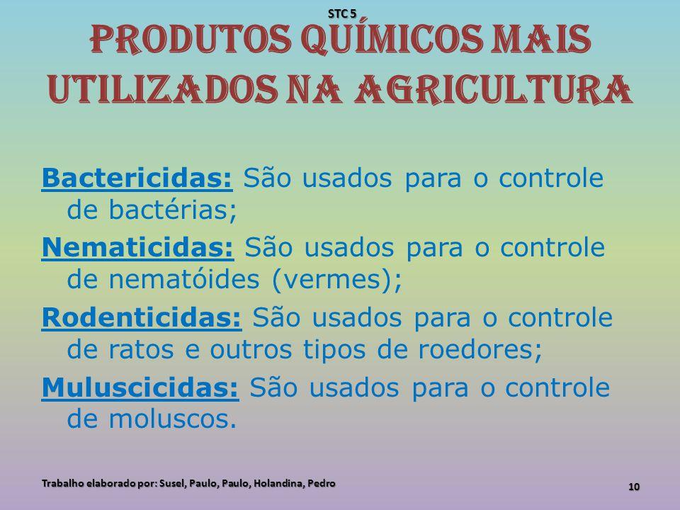 Produtos químicos mais utilizados na agricultura Bactericidas: São usados para o controle de bactérias; Nematicidas: São usados para o controle de nem