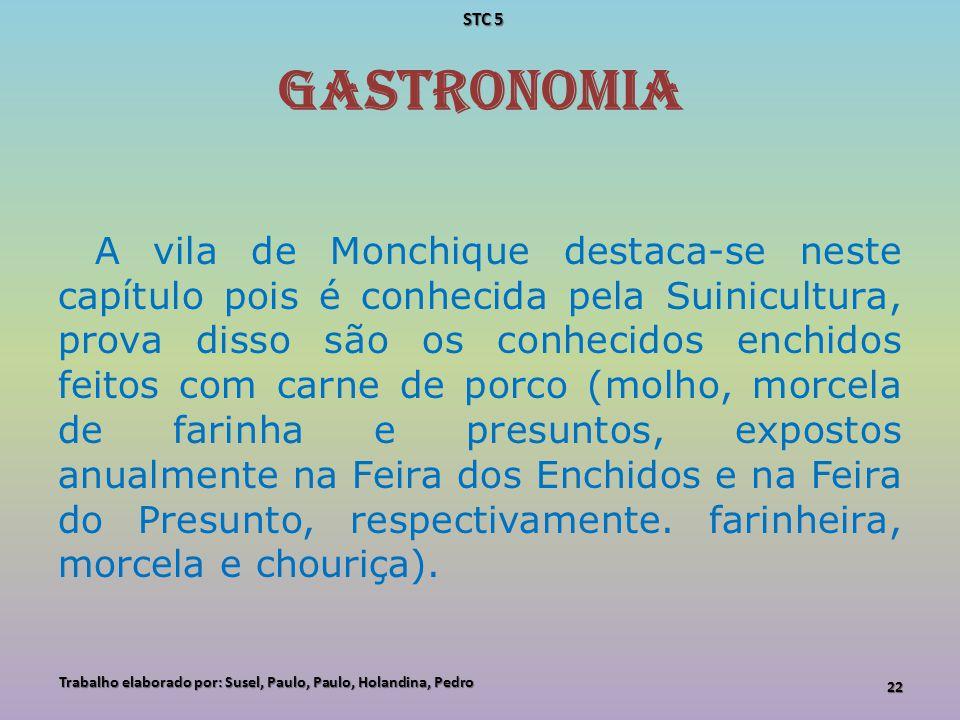 GASTRONOMIA A vila de Monchique destaca-se neste capítulo pois é conhecida pela Suinicultura, prova disso são os conhecidos enchidos feitos com carne