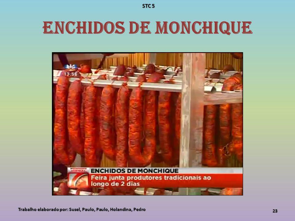Enchidos de Monchique Trabalho elaborado por: Susel, Paulo, Paulo, Holandina, Pedro 23 STC 5